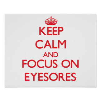 Keep Calm and focus on EYESORES Poster
