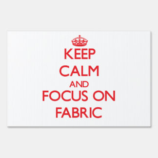 Keep Calm and focus on Fabric Signs