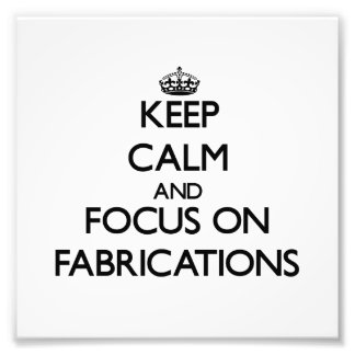 Keep Calm and focus on Fabrications Photo
