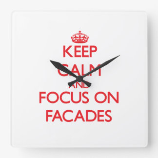 Keep Calm and focus on Facades Square Wall Clocks