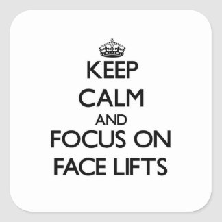 Keep Calm and focus on Face Lifts Square Stickers