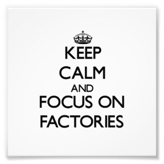 Keep Calm and focus on Factories Photo