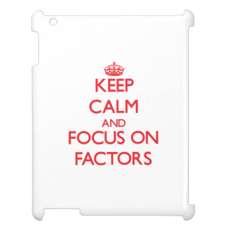 Keep Calm and focus on Factors iPad Covers