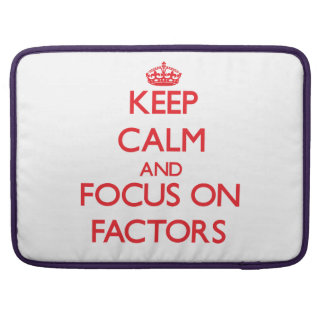Keep Calm and focus on Factors Sleeves For MacBook Pro