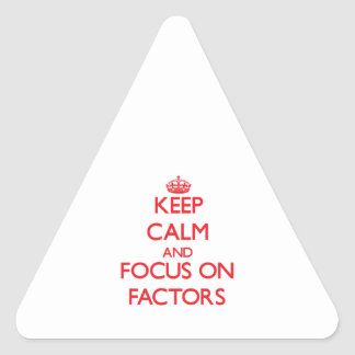 Keep Calm and focus on Factors Triangle Sticker