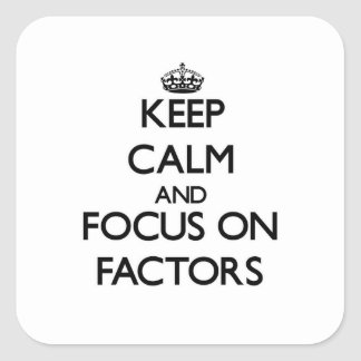 Keep Calm and focus on Factors Square Stickers