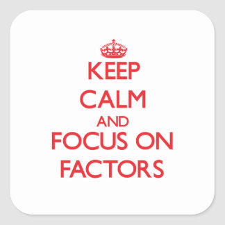 Keep Calm and focus on Factors Square Sticker