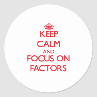 Keep Calm and focus on Factors Classic Round Sticker