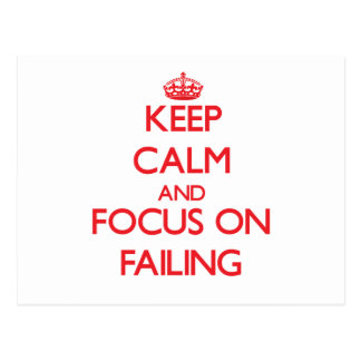 Keep Calm and focus on Failing Post Cards