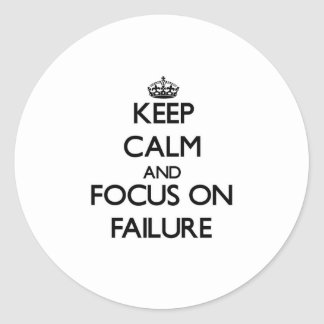 Keep Calm and focus on Failure Round Stickers