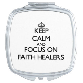 Keep Calm and focus on Faith Healers Mirrors For Makeup