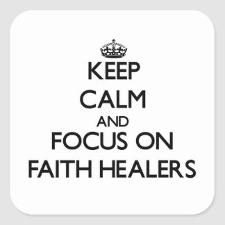 Keep Calm and focus on Faith Healers Square Sticker