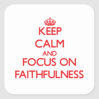 Keep Calm and focus on Faithfulness Square Sticker