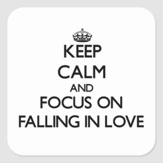 Keep Calm and focus on Falling In Love Square Sticker