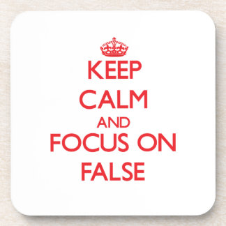 Keep Calm and focus on False Drink Coasters