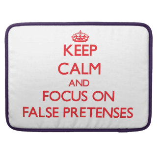 Keep Calm and focus on False Pretenses MacBook Pro Sleeves