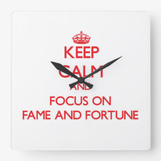 Keep Calm and focus on Fame And Fortune Square Wall Clock