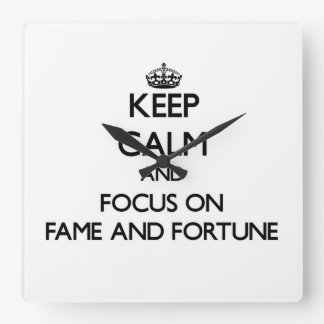 Keep Calm and focus on Fame And Fortune Square Wallclock