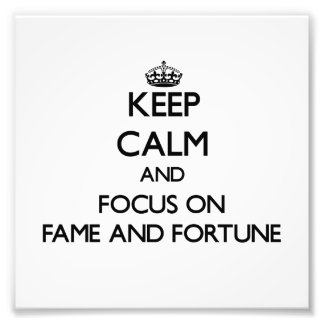 Keep Calm and focus on Fame And Fortune Photograph