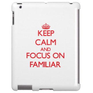 Keep Calm and focus on Familiar