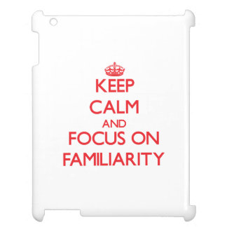 Keep Calm and focus on Familiarity Cover For The iPad 2 3 4