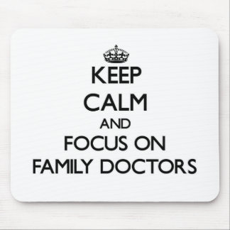 Keep Calm and focus on Family Doctors Mouse Pad