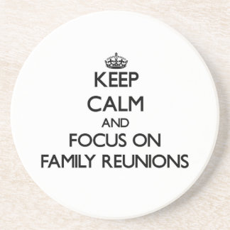 Keep Calm and focus on Family Reunions Coasters