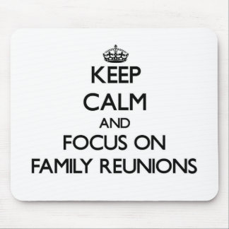 Keep Calm and focus on Family Reunions Mousepad