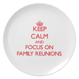 Keep Calm and focus on Family Reunions Dinner Plates