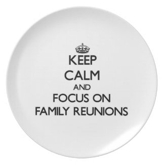 Keep Calm and focus on Family Reunions Party Plate