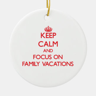 Keep Calm and focus on Family Vacations Christmas Ornaments