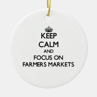 Keep Calm and focus on Farmers Markets Ornament