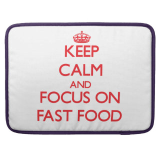 Keep Calm and focus on Fast Food MacBook Pro Sleeve