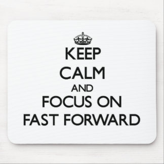 Keep Calm and focus on Fast Forward Mousepads