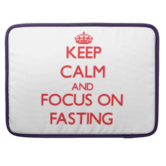Keep Calm and focus on Fasting MacBook Pro Sleeve