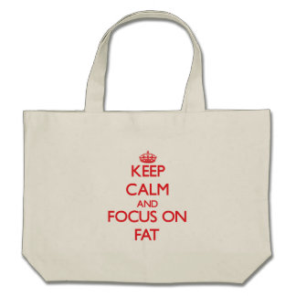 Keep Calm and focus on Fat Canvas Bag