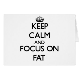 Keep Calm and focus on Fat Cards