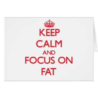 Keep Calm and focus on Fat Card