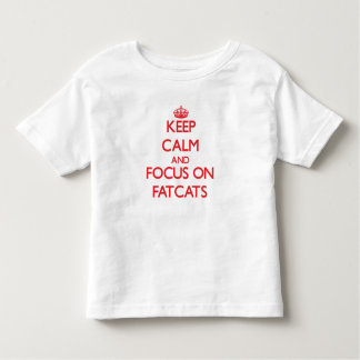 Keep Calm and focus on Fatcats Tshirt