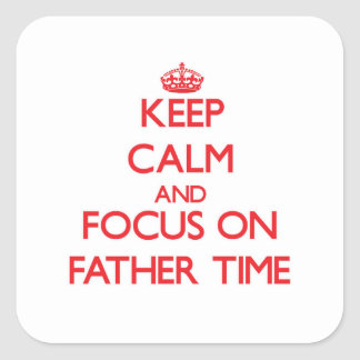 Keep Calm and focus on Father Time Square Sticker