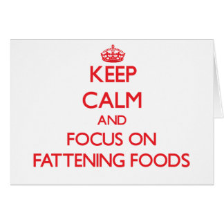 Keep Calm and focus on Fattening Foods Greeting Card