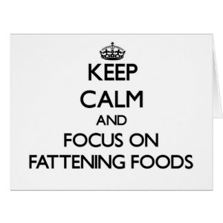 Keep Calm and focus on Fattening Foods Large Greeting Card