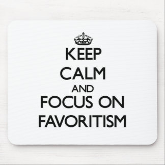 Keep Calm and focus on Favoritism Mouse Pad
