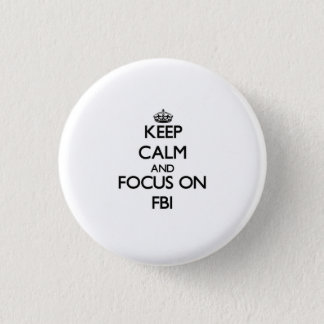 Keep Calm and focus on Fbi Button