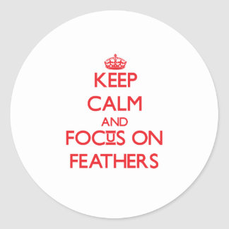 Keep Calm and focus on Feathers Sticker