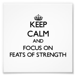 Keep Calm and focus on Feats Of Strength Photo Print