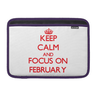 Keep Calm and focus on February Sleeves For MacBook Air