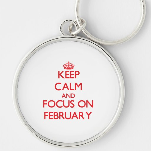 Keep Calm and focus on February Key Chains