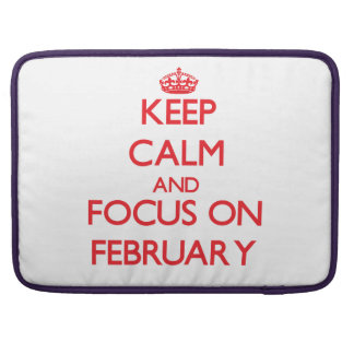 Keep Calm and focus on February MacBook Pro Sleeve