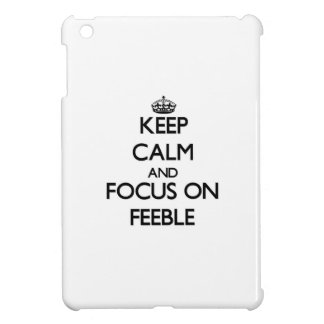 Keep Calm and focus on Feeble Cover For The iPad Mini